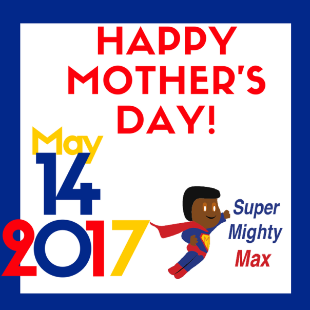 happy mothers day from super mighty max.png